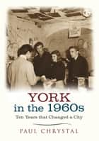 York in the 1960s ebook by Paul Chrystal
