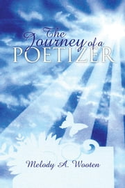 The Journey of a Poetizer - Cleansing of the Soul ebook by Melody A. Wooten
