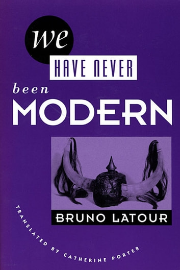 We Have Never Been Modern ebook by Bruno Latour