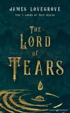 The Lord of Tears ebook by James Lovegrove