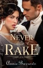 Never Trust A Rake - A Regency Romance ebook by Annie Burrows