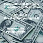 Prosperity Self Hypnosis Hypnotherapy Meditation audiobook by Key Guy Technology LLC