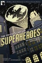The Psychology of Superheroes ebook by Robin S. Rosenberg,Jennifer Canzoneri