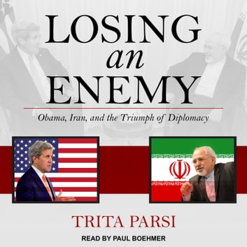 Losing an Enemy - Obama, Iran, and the Triumph of Diplomacy audiobook by Trita Parsi