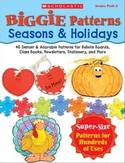Biggie Patterns: Seasons & Holidays: 40 Instant & Adorable Patterns for Bulletin Boards, Class Books, Newsletters, Stationery, and More ebook by Einhorn, Kama