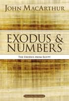 Exodus and Numbers ebook by John F. MacArthur