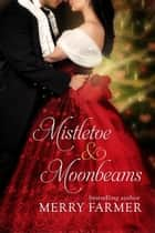 Mistletoe and Moonbeams ebook by Merry Farmer