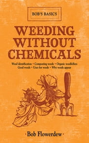Weeding Without Chemicals - Bob's Basics ebook by Bob Flowerdew