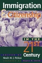 Immigration and Citizenship in the Twenty-First Century ebook by Noah M. J. Pickus, Rogers M. Smith, Kwame Anthony Appiah,...