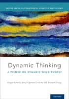 Dynamic Thinking ebook by DFT Research Group,John Spencer,Gregor Schöner