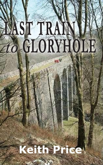 Last Train to Gloryhole ebook by Keith Price