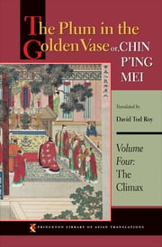 The Plum in the Golden Vase or, Chin P'ing Mei - Volume Four: The Climax ebook by David Tod Roy