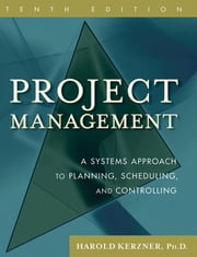 Project Management - A Systems Approach to Planning, Scheduling, and Controlling ebook by Harold Kerzner