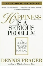 Happiness Is a Serious Problem ebook by Dennis Prager
