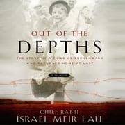 Out of the Depths - The Story of a Child of Buchenwald Who Returned Home at Last audiobook by Israel Meir Lau