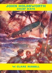 John Holdsworth, Chief Mate ebook by W. Clark Russell