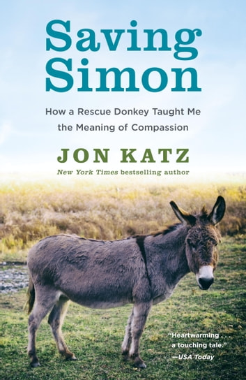Saving Simon - How a Rescue Donkey Taught Me the Meaning of Compassion eBook by Jon Katz