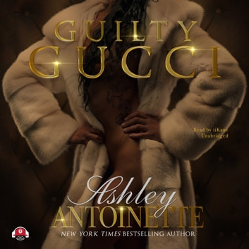 Guilty Gucci audiobook by Ashley Antoinette,Buck 50 Productions