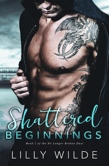 Shattered Beginnings - No Longer Broken Duet, #1 ebook by Lilly Wilde