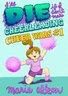 I'll Die if I Don't Make Cheerleading ebook by Marie Altom, Laura Marie Altom