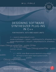 Designing Software Synthesizer Plug-Ins in C++ - For RackAFX, VST3, and Audio Units ebook by Will Pirkle