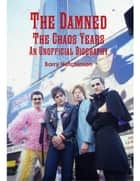 The Damned - the Chaos Years: An Unofficial Biography ebook by Barry Hutchinson