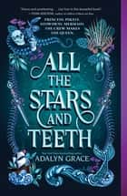 All the Stars and Teeth ebook by Adalyn Grace