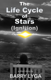 The Life Cycle of Stars (Ignition) - a short story ebook by Barry Lyga