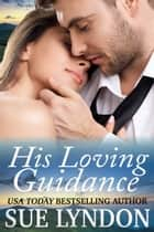 His Loving Guidance ebook by Sue Lyndon