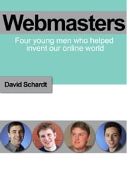 Webmasters - Four young men who helped invent our online world ebook by David Schardt