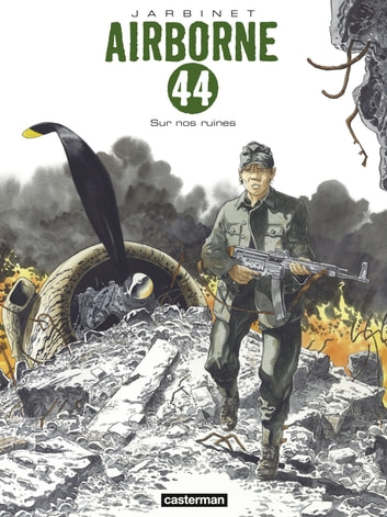 Airborne 44 (Tome 8) - Sur nos ruines ebook by Philippe Jarbinet,Philippe Jarbinet