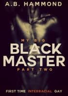 My Big Black Master: Book Two ebook by A.B Hammond