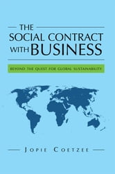 The Social Contract With Business - beyond the quest for global sustainability ebook by Jopie Coetzee