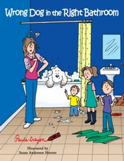 Wrong Dog in the Right Bathroom ebook by Paula Crayon