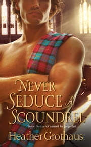 Never Seduce A Scoundrel ebook by Heather Grothaus