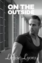 On The Outside ebook by Louise Lyons