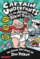 Captain Underpants and the Attack of the Talking Toilets ebook by Dav Pilkey