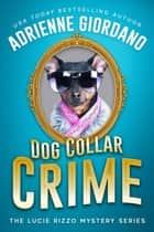 Dog Collar Crime - A Lucie Rizzo Mystery, #1 ebook by