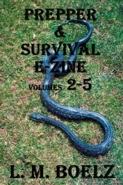Prepper & Survival E-Zine 2- 5 - Monthly electronic magazine ebook by L M Boelz