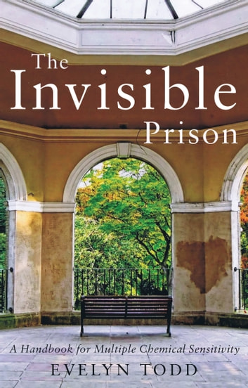 The Invisible Prison - A Handbook for Multiple Chemical Sensitivity ebook by Evelyn Todd