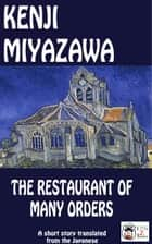 The Restaurant of Many Orders ebook by Kenji Miyazawa
