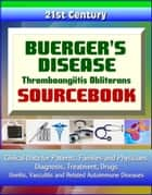 21st Century Buerger's Disease: Thromboangiitis Obliterans Sourcebook: Clinical Data for Patients, Families, and Physicians - Diagnosis, Treatment, Drugs, Vasculitis and Related Autoimmune Diseases ebook by Progressive Management