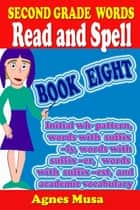 Second Grade Words Read And Spell Book Eight ebook by Agnes Musa