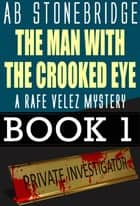 The Man with the Crooked Eye -- A Rafe Velez Mystery - Rafe Velez Mysteries, #1 ebook by AB Stonebridge
