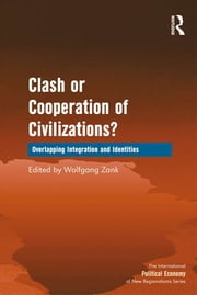 Clash or Cooperation of Civilizations? - Overlapping Integration and Identities ebook by Wolfgang Zank