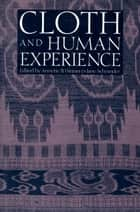 Cloth and Human Experience ebook by Annette B. Weiner,Jnae Schneider