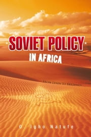 Soviet Policy in Africa - From Lenin to Brezhnev ebook by O. Igho Natufe