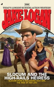 Slocum #398 - Slocum and the High-Rails Heiress ebook by Jake Logan