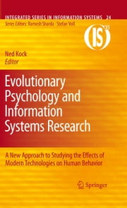 Evolutionary Psychology and Information Systems Research - A New Approach to Studying the Effects of Modern Technologies on Human Behavior ebook by Ned Kock