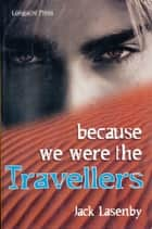 Travellers #1: Because We Were The Travellers eBook by Jack Lasenby